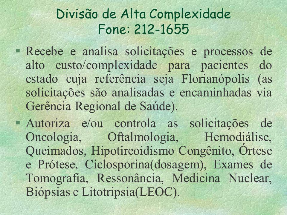 Divisão de Alta Complexidade Fone: 212-1655 §Recebe e analisa solicitações e processos de alto custo/complexidade para pacientes do estado cuja referê