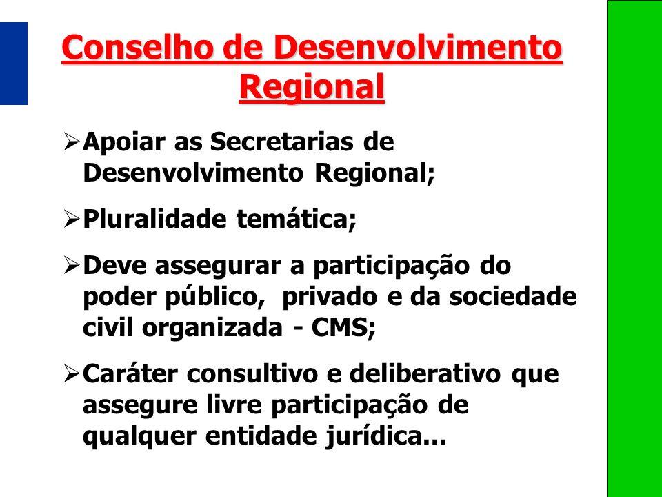 Conselho de Desenvolvimento Regional Apoiar as Secretarias de Desenvolvimento Regional; Pluralidade temática; Deve assegurar a participação do poder p