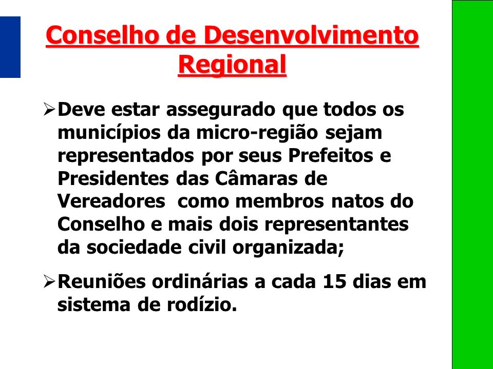 Conselho de Desenvolvimento Regional Deve estar assegurado que todos os municípios da micro-região sejam representados por seus Prefeitos e Presidente