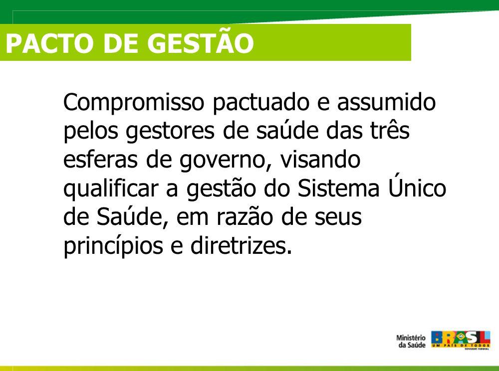 PACTO DE GESTÃO C ompromisso pactuado e assumido pelos gestores de saúde das três esferas de governo, visando qualificar a gestão do Sistema Único de Saúde, em razão de seus princípios e diretrizes.