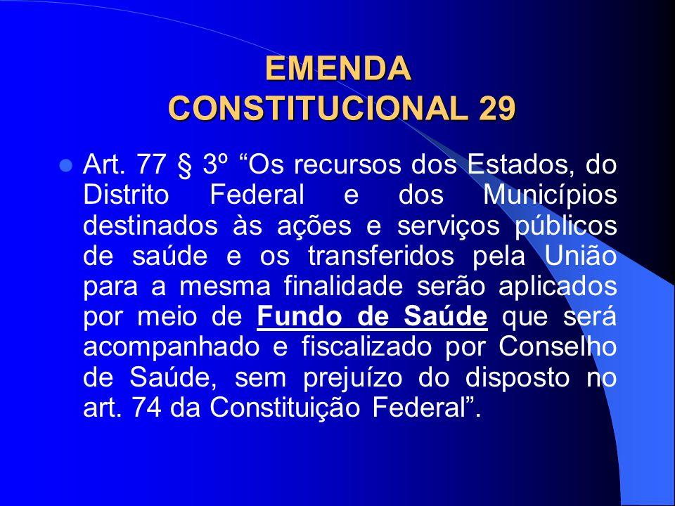 EMENDA CONSTITUCIONAL 29 Art. 77 § 3º Os recursos dos Estados, do Distrito Federal e dos Municípios destinados às ações e serviços públicos de saúde e