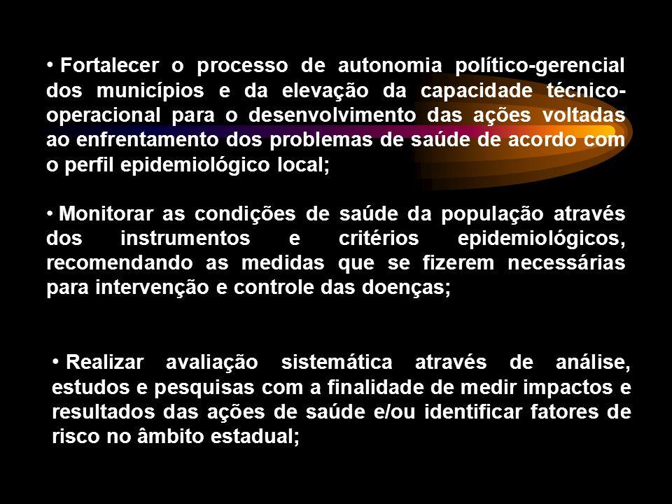 Fortalecer o processo de autonomia político-gerencial dos municípios e da elevação da capacidade técnico- operacional para o desenvolvimento das ações