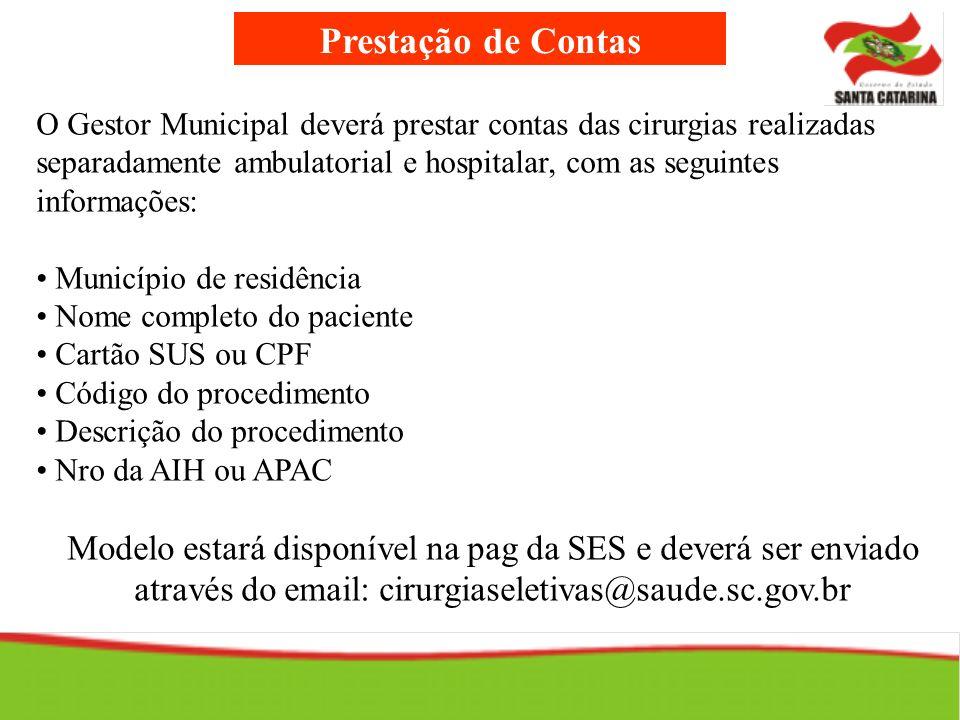 Prestação de Contas O Gestor Municipal deverá prestar contas das cirurgias realizadas separadamente ambulatorial e hospitalar, com as seguintes inform