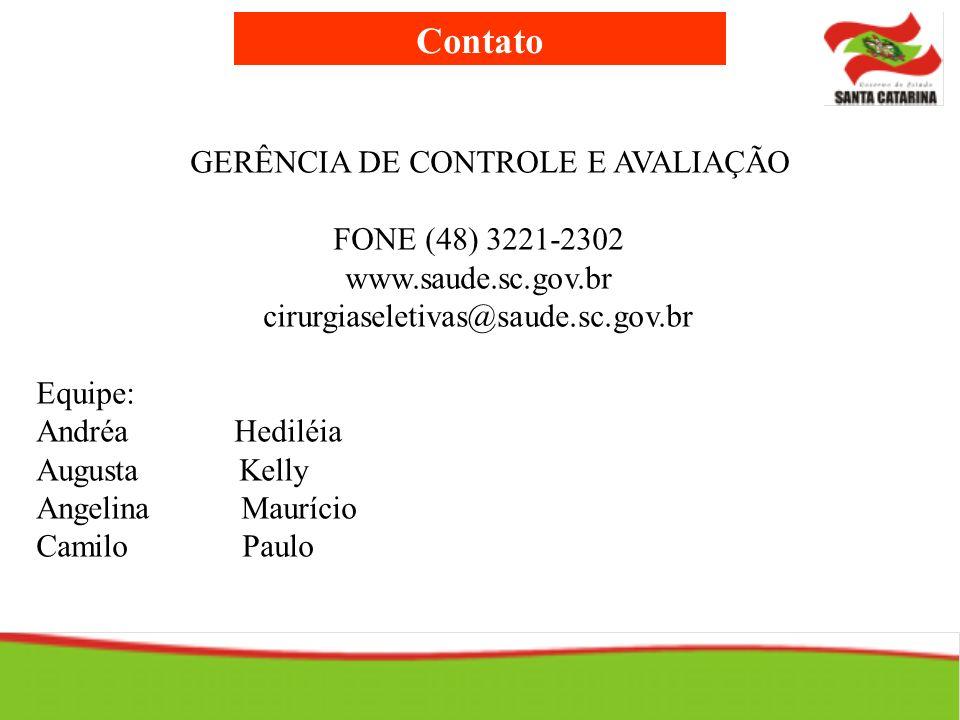 Contato GERÊNCIA DE CONTROLE E AVALIAÇÃO FONE (48) 3221-2302 www.saude.sc.gov.br cirurgiaseletivas@saude.sc.gov.br Equipe: Andréa Hediléia Augusta Kel