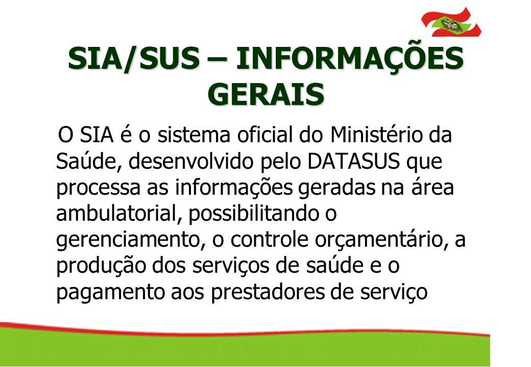 SIA/SUS – INFORMAÇÕES GERAIS O SIA é o sistema oficial do Ministério da Saúde, desenvolvido pelo DATASUS que processa as informações geradas na área a