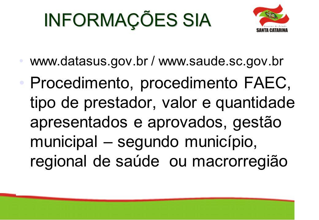 INFORMAÇÕES SIA www.datasus.gov.br / www.saude.sc.gov.br Procedimento, procedimento FAEC, tipo de prestador, valor e quantidade apresentados e aprovad