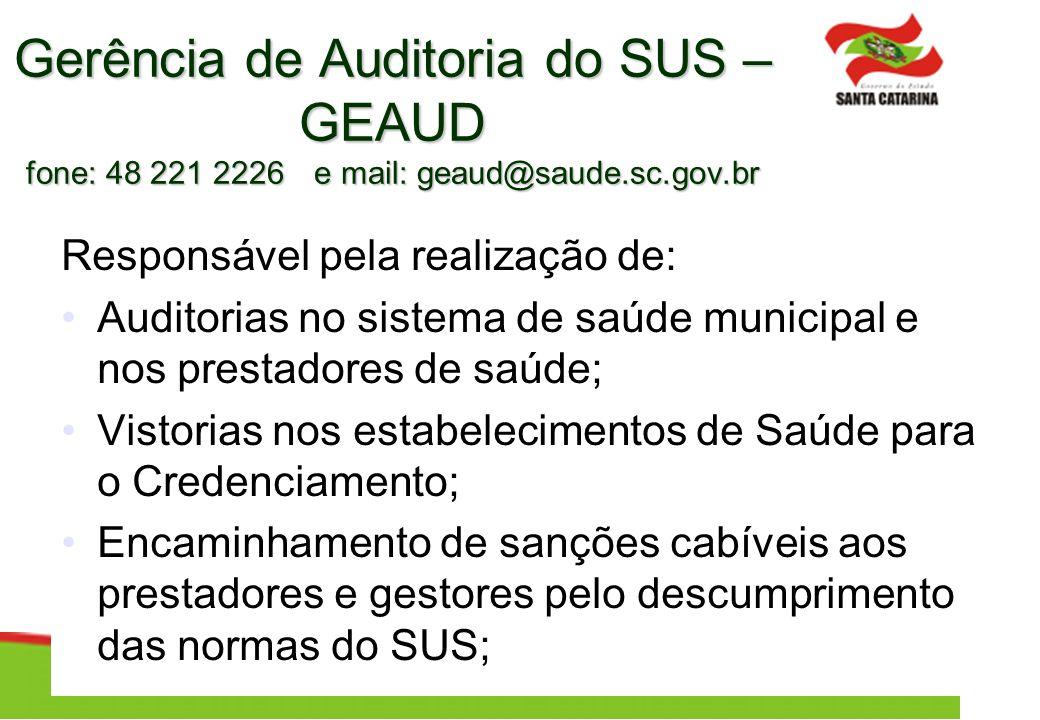 Gerência de Auditoria do SUS – GEAUD fone: 48 221 2226 e mail: geaud@saude.sc.gov.br Responsável pela realização de: Auditorias no sistema de saúde mu