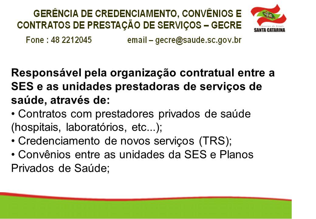 Responsável pela organização contratual entre a SES e as unidades prestadoras de serviços de saúde, através de: Contratos com prestadores privados de
