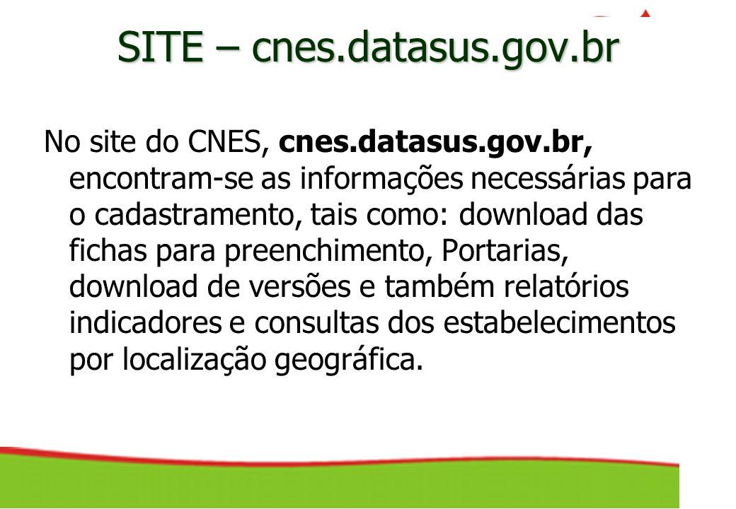 SITE – cnes.datasus.gov.br No site do CNES, cnes.datasus.gov.br, encontram-se as informações necessárias para o cadastramento, tais como: download das