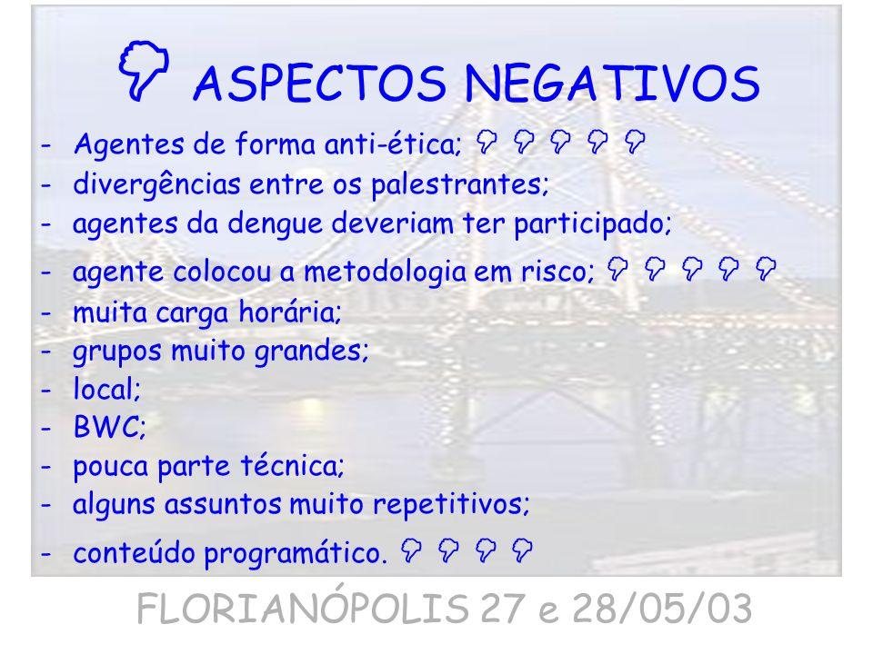 ASPECTOS NEGATIVOS -Agentes de forma anti-ética; -divergências entre os palestrantes; -agentes da dengue deveriam ter participado; -agente colocou a m