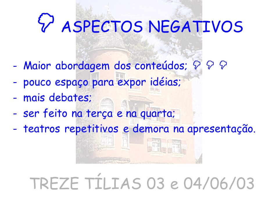 ASPECTOS NEGATIVOS -Maior abordagem dos conteúdos; -pouco espaço para expor idéias; -mais debates; -ser feito na terça e na quarta; -teatros repetitiv