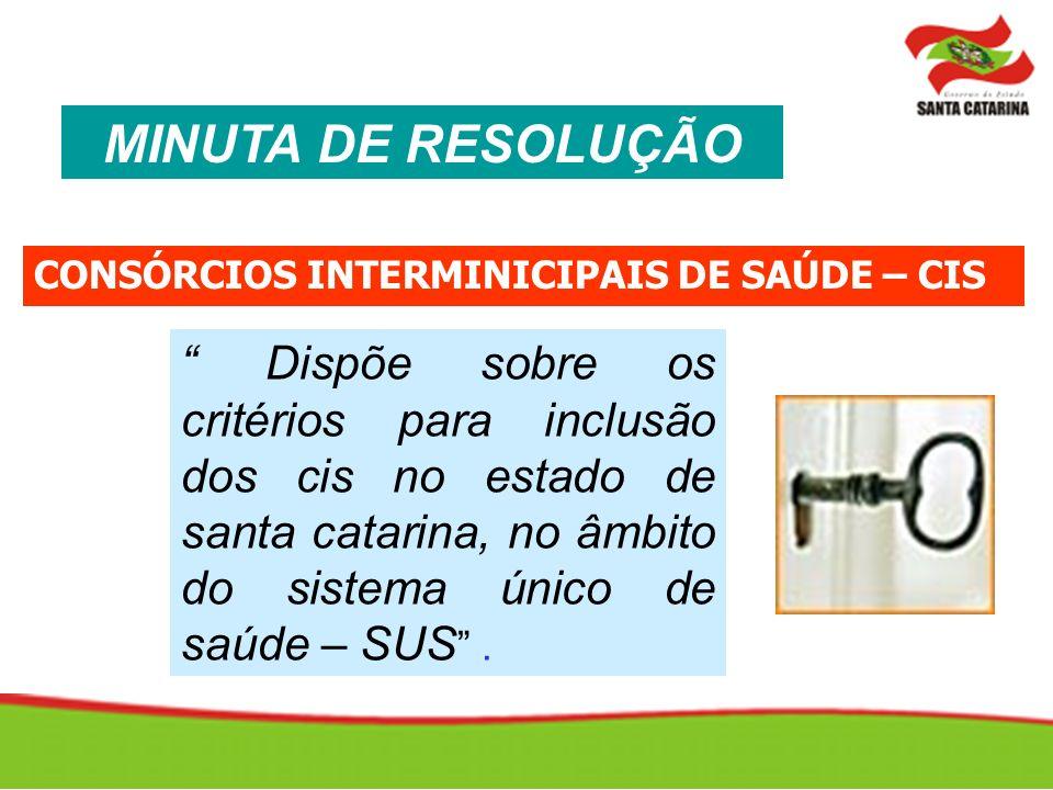 MINUTA DE RESOLUÇÃO Dispõe sobre os critérios para inclusão dos cis no estado de santa catarina, no âmbito do sistema único de saúde – SUS.