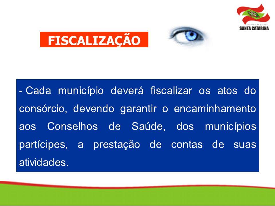 - Cada município deverá fiscalizar os atos do consórcio, devendo garantir o encaminhamento aos Conselhos de Saúde, dos municípios partícipes, a prestação de contas de suas atividades.
