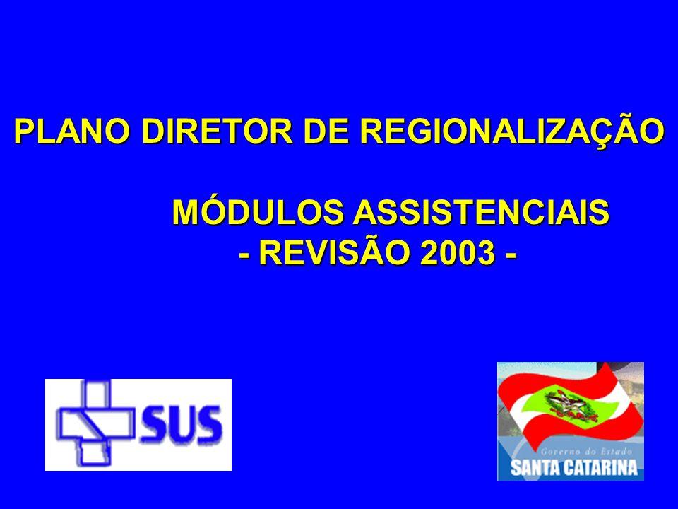 PLANO DIRETOR DE REGIONALIZAÇÃO MÓDULOS ASSISTENCIAIS MÓDULOS ASSISTENCIAIS - REVISÃO 2003 - - REVISÃO 2003 -