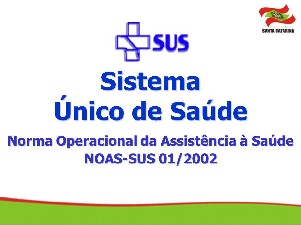Sistema Único de Saúde Norma Operacional da Assistência à Saúde NOAS-SUS 01/2002