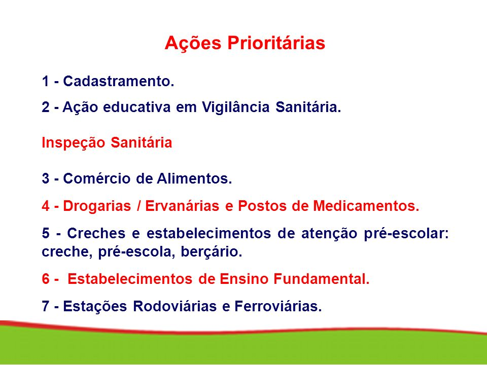 Ações Prioritárias 1 - Cadastramento. 2 - Ação educativa em Vigilância Sanitária. Inspeção Sanitária 3 - Comércio de Alimentos. 4 - Drogarias / Ervaná
