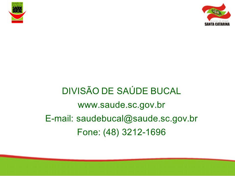 DIVISÃO DE SAÚDE BUCAL www.saude.sc.gov.br E-mail: saudebucal@saude.sc.gov.br Fone: (48) 3212-1696