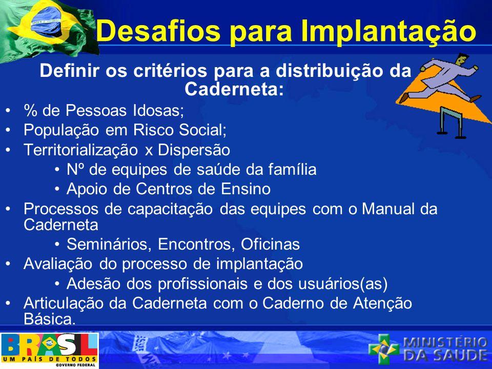 Desafios para Implantação Definir os critérios para a distribuição da Caderneta: % de Pessoas Idosas; População em Risco Social; Territorialização x D