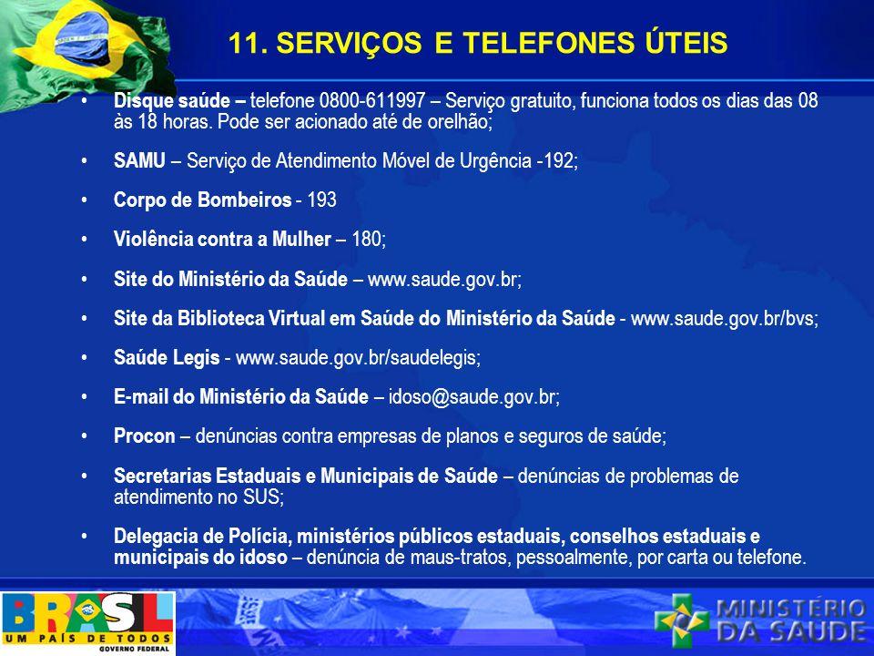11. SERVIÇOS E TELEFONES ÚTEIS Disque saúde – telefone 0800-611997 – Serviço gratuito, funciona todos os dias das 08 às 18 horas. Pode ser acionado at