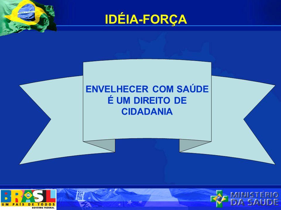ENVELHECER COM SAÚDE É UM DIREITO DE CIDADANIA IDÉIA-FORÇA