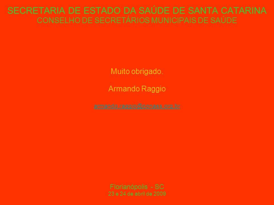 SECRETARIA DE ESTADO DA SAÚDE DE SANTA CATARINA CONSELHO DE SECRETÁRIOS MUNICIPAIS DE SAÚDE Muito obrigado.