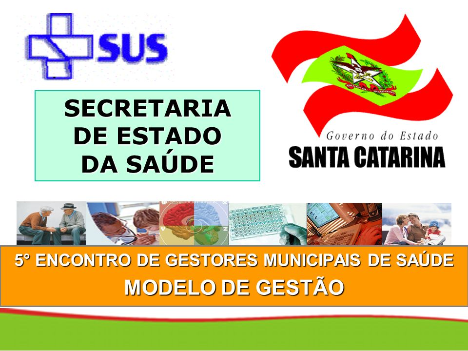 SECRETARIA DE ESTADO DA SAÚDE 5° ENCONTRO DE GESTORES MUNICIPAIS DE SAÚDE MODELO DE GESTÃO