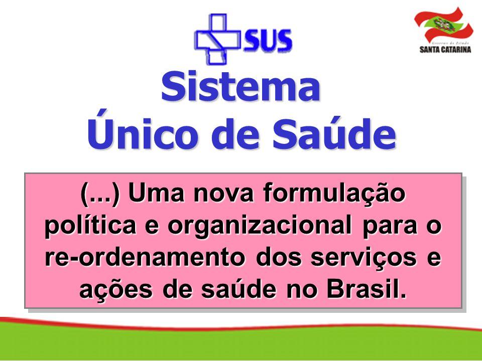 (...) Uma nova formulação política e organizacional para o re-ordenamento dos serviços e ações de saúde no Brasil. Sistema Único de Saúde