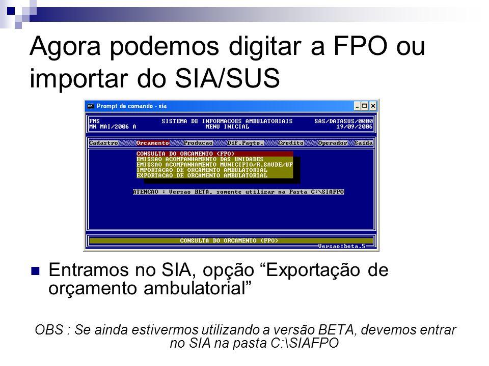 Agora podemos digitar a FPO ou importar do SIA/SUS Entramos no SIA, opção Exportação de orçamento ambulatorial OBS : Se ainda estivermos utilizando a