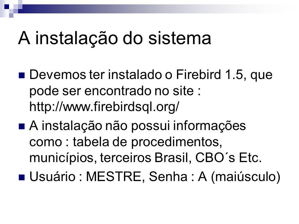 A instalação do sistema Devemos ter instalado o Firebird 1.5, que pode ser encontrado no site : http://www.firebirdsql.org/ A instalação não possui in