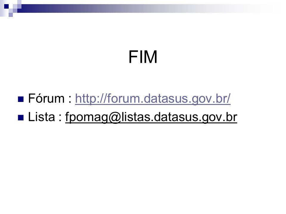 FIM Fórum : http://forum.datasus.gov.br/http://forum.datasus.gov.br/ Lista : fpomag@listas.datasus.gov.br