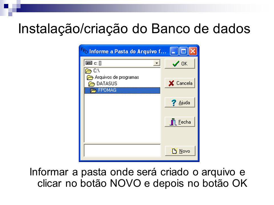 Instalação/criação do Banco de dados Informar a pasta onde será criado o arquivo e clicar no botão NOVO e depois no botão OK
