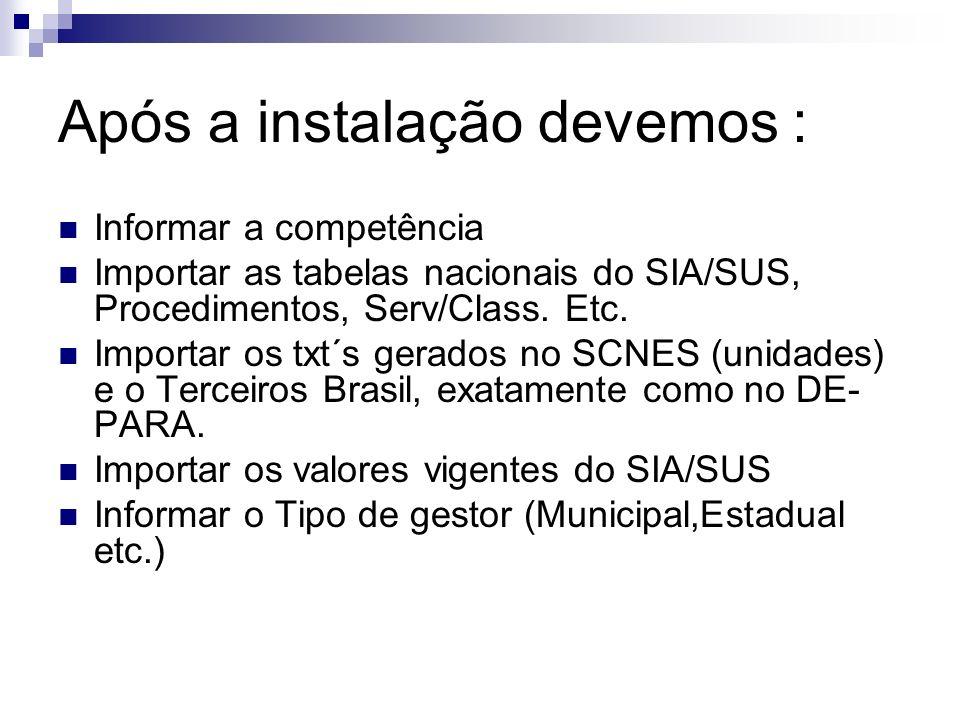 Após a instalação devemos : Informar a competência Importar as tabelas nacionais do SIA/SUS, Procedimentos, Serv/Class. Etc. Importar os txt´s gerados