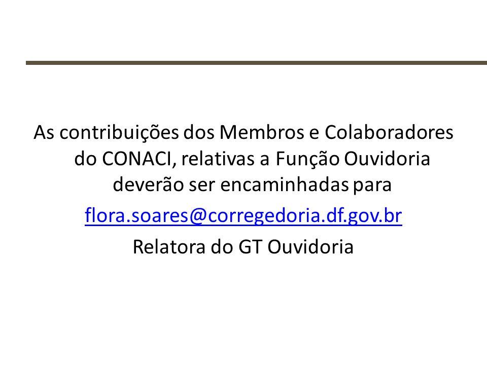 As contribuições dos Membros e Colaboradores do CONACI, relativas a Função Ouvidoria deverão ser encaminhadas para flora.soares@corregedoria.df.gov.br