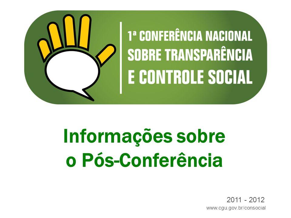 www.cgu.gov.br/consocial 2011 - 2012 Informações sobre o Pós-Conferência