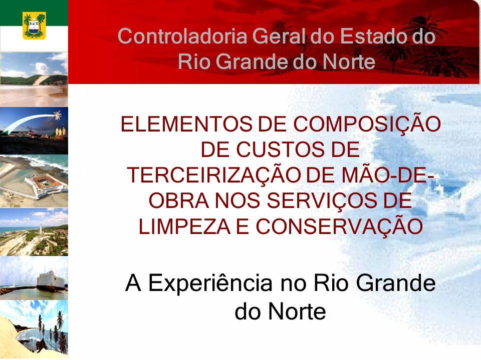 ELEMENTOS DE COMPOSIÇÃO DE CUSTOS DE TERCEIRIZAÇÃO DE MÃO-DE- OBRA NOS SERVIÇOS DE LIMPEZA E CONSERVAÇÃO A Experiência no Rio Grande do Norte Controla