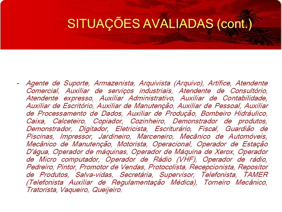 SITUAÇÕES AVALIADAS (cont.) –Agente de Suporte, Armazenista, Arquivista (Arquivo), Artífice, Atendente Comercial, Auxiliar de serviços industriais, At