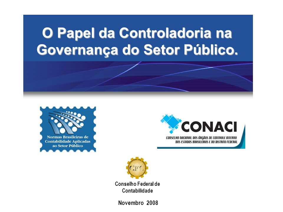 O Papel da Controladoria na Governança do Setor Público. Novembro 2008 Conselho Federal de Contabilidade