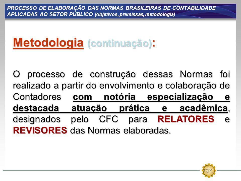 PROCESSO DE ELABORAÇÃO DAS NORMAS BRASILEIRAS DE CONTABILIDADE APLICADAS AO SETOR PÚBLICO (objetivos, premissas, metodologia) Metodologia (continuação