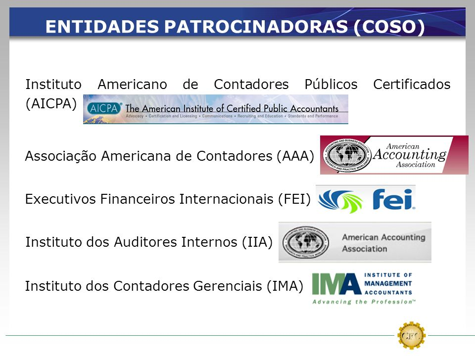 ENTIDADES PATROCINADORAS (COSO) Instituto Americano de Contadores Públicos Certificados (AICPA) Associação Americana de Contadores (AAA) Executivos Fi