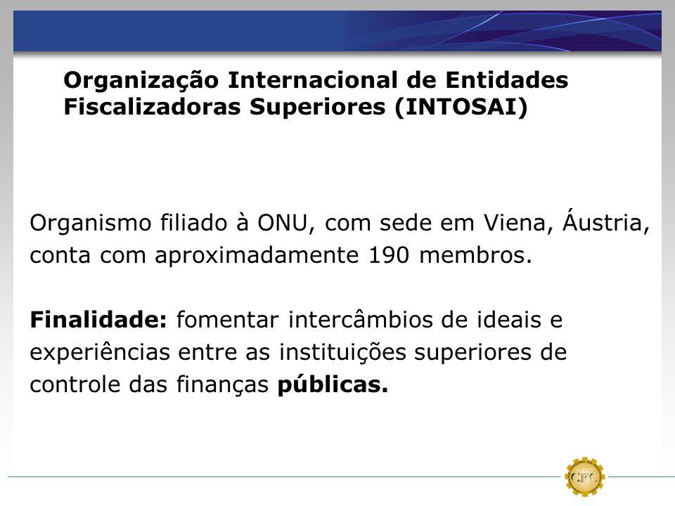Organização Internacional de Entidades Fiscalizadoras Superiores (INTOSAI) Organismo filiado à ONU, com sede em Viena, Áustria, conta com aproximadame