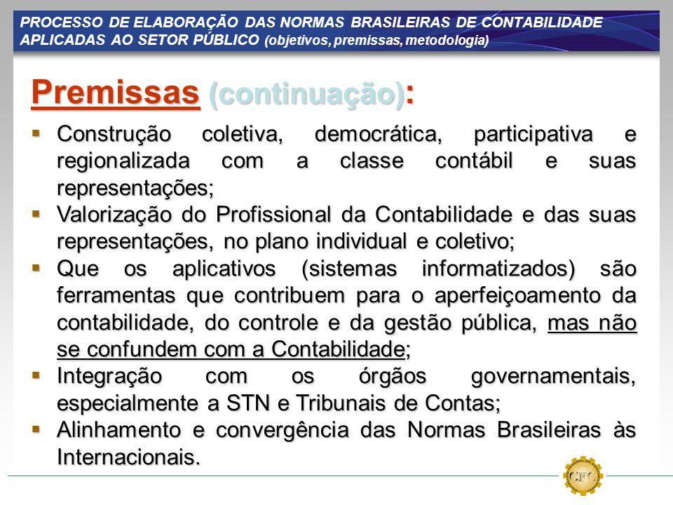 PROCESSO DE ELABORAÇÃO DAS NORMAS BRASILEIRAS DE CONTABILIDADE APLICADAS AO SETOR PÚBLICO (objetivos, premissas, metodologia) Premissas (continuação)