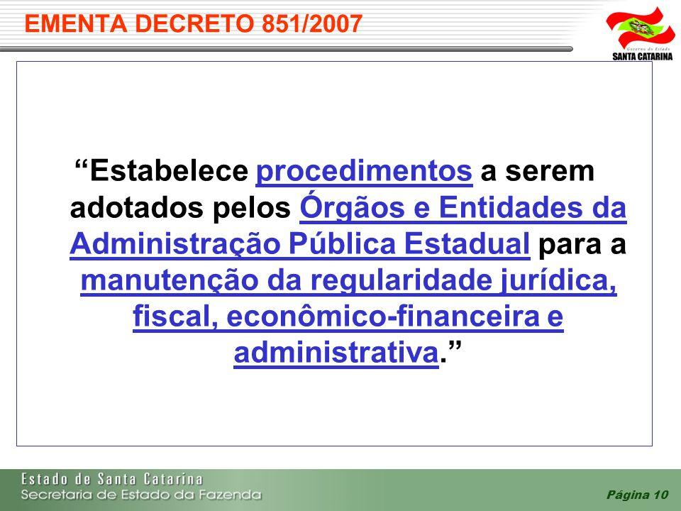 Página 10 EMENTA DECRETO 851/2007 Estabelece procedimentos a serem adotados pelos Órgãos e Entidades da Administração Pública Estadual para a manutenção da regularidade jurídica, fiscal, econômico-financeira e administrativa.