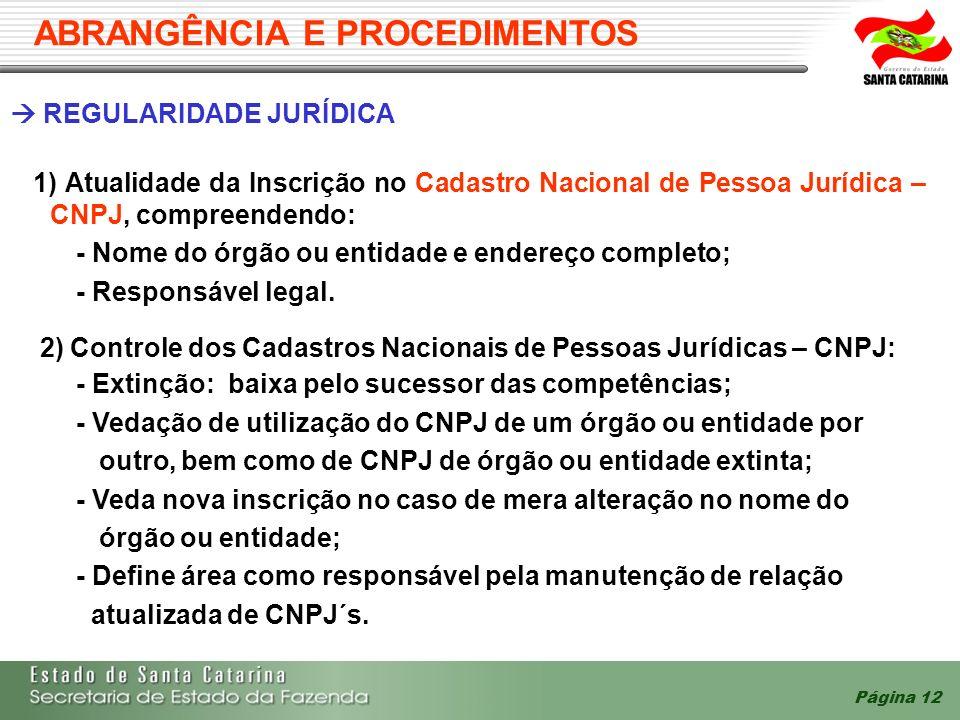 Página 12 ABRANGÊNCIA E PROCEDIMENTOS REGULARIDADE JURÍDICA 1) Atualidade da Inscrição no Cadastro Nacional de Pessoa Jurídica – CNPJ, compreendendo:
