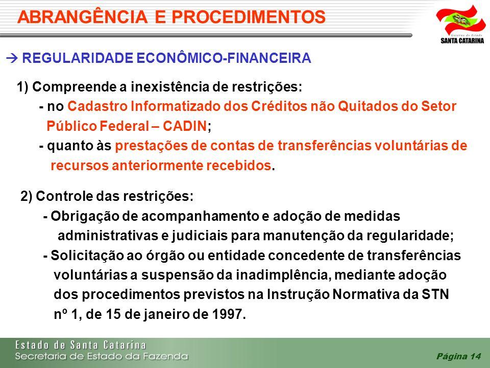 Página 14 ABRANGÊNCIA E PROCEDIMENTOS REGULARIDADE ECONÔMICO-FINANCEIRA 1) Compreende a inexistência de restrições: - no Cadastro Informatizado dos Cr