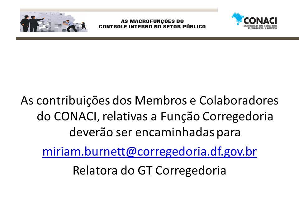 As contribuições dos Membros e Colaboradores do CONACI, relativas a Função Corregedoria deverão ser encaminhadas para miriam.burnett@corregedoria.df.gov.br Relatora do GT Corregedoria