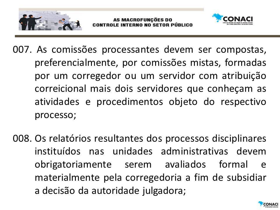 007. As comissões processantes devem ser compostas, preferencialmente, por comissões mistas, formadas por um corregedor ou um servidor com atribuição