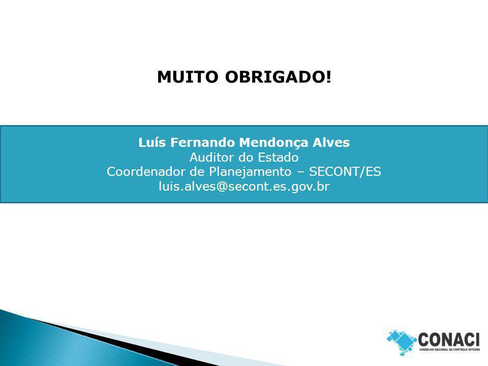 MUITO OBRIGADO! Luís Fernando Mendonça Alves Auditor do Estado Coordenador de Planejamento – SECONT/ES luis.alves@secont.es.gov.br
