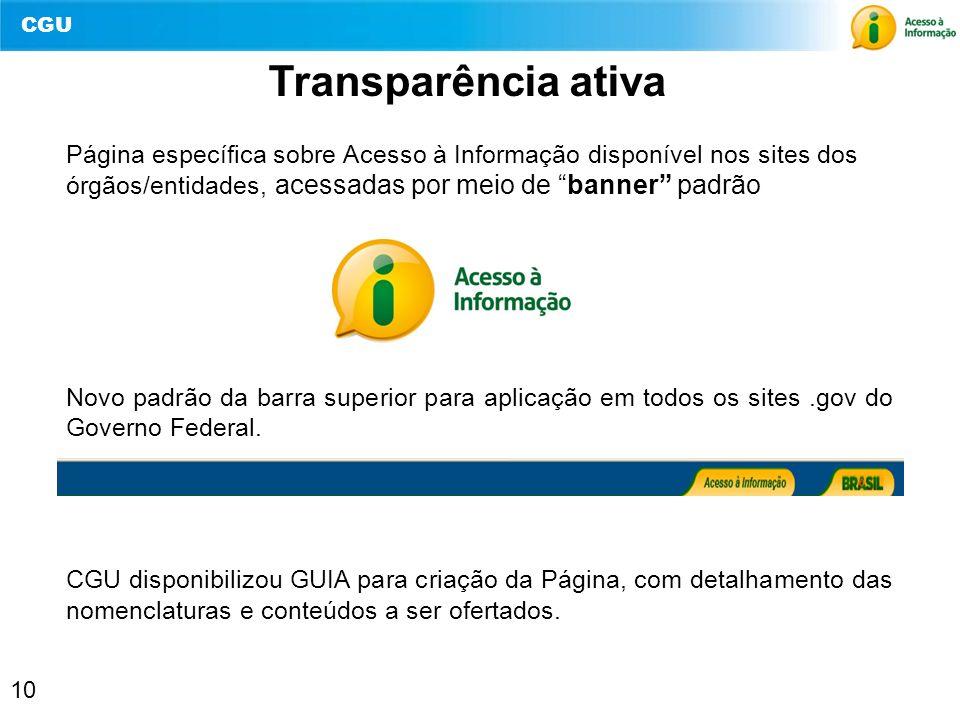 CGU 10 Página específica sobre Acesso à Informação disponível nos sites dos órgãos/entidades, acessadas por meio de banner padrão Novo padrão da barra