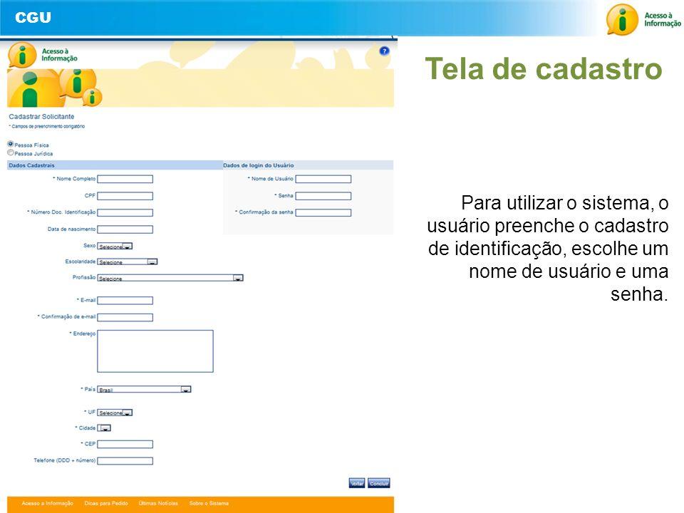 CGU 21 Tela de cadastro Para utilizar o sistema, o usuário preenche o cadastro de identificação, escolhe um nome de usuário e uma senha.