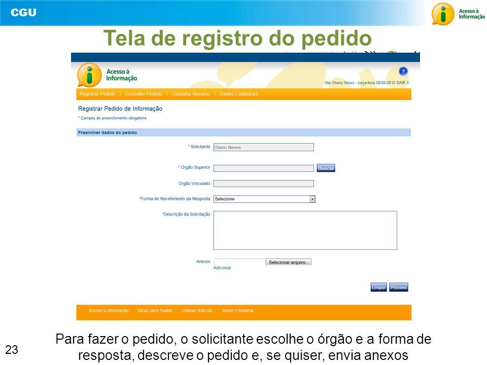 CGU 23 Tela de registro do pedido Para fazer o pedido, o solicitante escolhe o órgão e a forma de resposta, descreve o pedido e, se quiser, envia anex